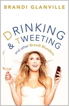 Brandi Glanville Book Cover: Drinking and Tweeting and Other Blunders!    its hilarious!!! best nonfic book ive read