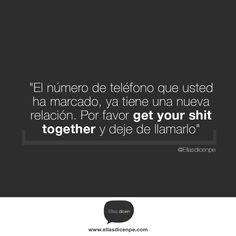 Get your shit together I Ellas dicen frases