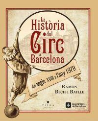 La Història del circ a Barcelona : del segle XVIII a l'any 1979 / Ramon Bech i Batlle