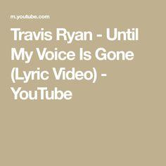 Travis Ryan - Until My Voice Is Gone (Lyric Video) - YouTube Travis Ryan, Gospel Music, The Voice, Lyrics, Songs, Youtube, Song Lyrics, Song Books, Youtubers