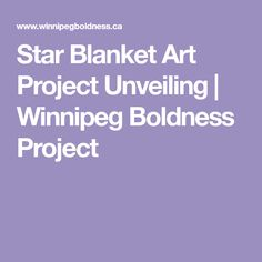 Star Blanket Art Project Unveiling   Winnipeg Boldness Project Community Space, Community Events, Star Blanket, Facebook Photos, Make Arrangements, Star Designs, Transfer Paper, Healthy Relationships, Art Projects