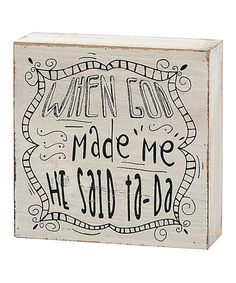 Look what I found on #zulily! 'When God Made Me' Block Sign #zulilyfinds