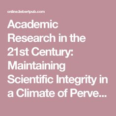 Academic Research in the 21st Century: Maintaining Scientific Integrity in a Climate of Perverse Incentives and Hypercompetition