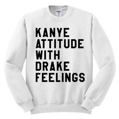 Kanye Attitude With Drake Feelings White Graphic Pullover Crewneck Sweater |  Free Shipping | Best Womens Pullover Sweater (435)