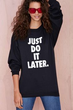 Sometimes you should just do it (later). The Later Sweatshirt is black and has an oversized fit, text screen printing at front, and ribbing ...