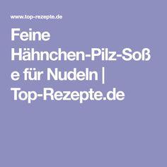 Feine Hähnchen-Pilz-Soße für Nudeln | Top-Rezepte.de