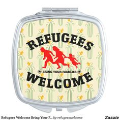 Refugees Welcome Bring Your Families Travel Mirrors #refugees #refugeeswelcome #refugeecrisis