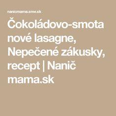 Čokoládovo-smotanové lasagne, Nepečené zákusky, recept   Nanič mama.sk