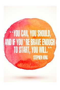 """You can, you should, and if you're brave enough to start, you will."" - Stephen King {17 Inspiring Quotes about Goals}"