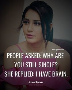 People asked: Why are you still single? She replied: I have brain - Women Power Quotes Thug Life Quotes, Karma Quotes, Reality Quotes, Mood Quotes, Qoutes, Swag Quotes, Woman Quotes, Single Girl Quotes, Crazy Girl Quotes