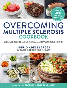 Overcoming Multiple Sclerosis Cookbook Delicious Recipes for Living Well with a Low Saturated Fat Diet Edited by Ingrid Adelsberger with a foreword by Professor George Jelinek -- A collection of more than 200 easy recipes for a whole-food plant-based diet with seafood that is naturally low in saturated fat—ideal for MS sufferers