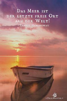 Das Meer ist der letzte freie Ort auf der Welt! - Ernest Hemingway // quote of the day // DreiMaster