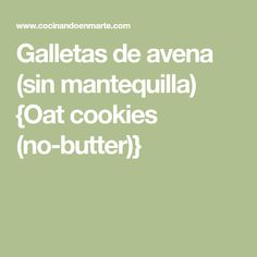 Galletas de avena (sin mantequilla) {Oat cookies (no-butter)} Cereal, Cat, Oatmeal Cookies Without Butter, Cream Cheeses, Deserts, Recipes, Fat, Homemade, Tarts