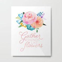 Gather Friends Like Flowers Metal Print