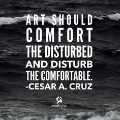 #QuoteOfTheDay : Art should comfort the disturbed and disturb the comfortable. - Cesar A. Cruz #Craftamo #Art