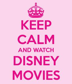 Watch Disney Movies!!!