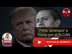 Peña 'amenazó' a Trump por el TLCAN 🔴 | Noticias al Momento