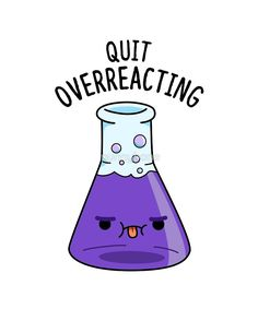 Quit Overreacting Chemistry Science Pun' by punnybone Chemistry puns usually don't mix well with peo Funny Food Puns, Punny Puns, Cute Puns, Funny Cute, Funny Jokes, Kid Puns, Chemistry Puns, Science Puns, Science Experiments