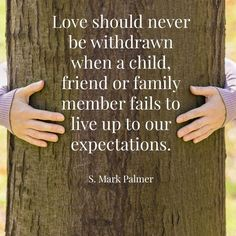"""""""Love should never be withdrawn when a child, friend, or family member fails to live up to our expectations."""" From #ElderPalmer's inspiring April 2017 #LDSconf http://facebook.com/223271487682878 message http://lds.org/general-conference/2017/04/then-jesus-beholding-him-loved-him #ShareGoodness"""