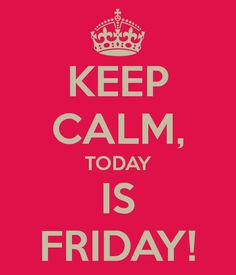 Keep Calm, today is friday ! #KeepCalm WEEK-END !!!