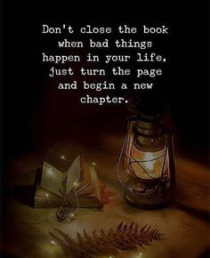 Positive Quotes : Dont close the book when bad things happen in your life..