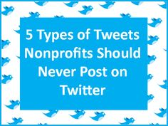 "Helpful tips on what NOT to post or ""tweet"" on Twitter! We think this applies to all organizations, not just nonprofits."
