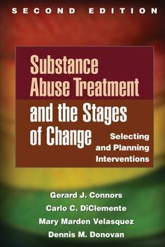 Substance Abuse Treatment and the Stages of Change, Second Edition: Selecting and Planning Interventions (Guilford Substance Abuse) by Gerard J. Connors. $36.00