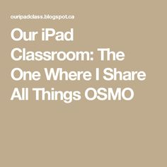 Our iPad Classroom: The One Where I Share All Things OSMO