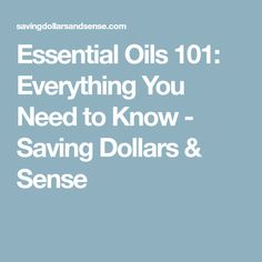 Essential Oils 101: Everything You Need to Know - Saving Dollars & Sense