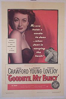 Goodbye, My Fancy    Original theatrical poster //   Directed byVincent Sherman  Produced byHenry Blanke  Written byIvan Goff  Fay Kanin (play)  StarringJoan Crawford  Robert Young  Frank Lovejoy  Music byDaniele Amfitheatrof  CinematographyTed D. McCord  Editing byRudi Fehr  Distributed byWarner Bros.  Release date(s)May 30, 1951