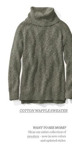 Want to see more? Shop our entire collection of sweaters - now in new colors and updated styles.