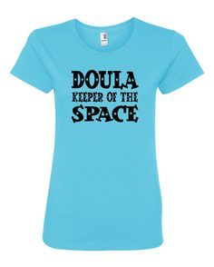 Doula Keeper of the Space tshirt. Customize. by PrintYourGraphix