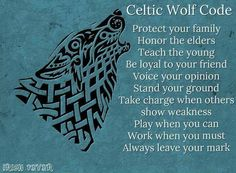 "Celtic Wolf Code: ""Protect your family / Honor the elders / Teach the young / Be loyal to your friend / Voice your opinion / Stand your ground / Take charge when others show weakness / Play when you can / Work when you must / Always leave your mark"" -- Celtic Wolf Code via Irish Fever #quotes #celtic #wolf #celticwolfcode"