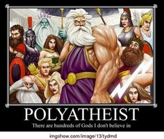 Millions actually. Or, perhaps I'm a polyagnostic, there are millions of gods I'm not sure about.