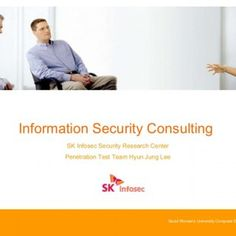 Information Security Consulting SK Infosec Security Research Center Penetration Test Team Hyun Jung Lee   Information Security Consulting for Seoul Women. http://slidehot.com/resources/information-security-consulting-2008.31465/