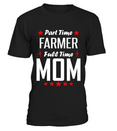 Part time farmer full time mom  #gift #idea #shirt #image #funny #job #new #best #top #hot #engineer