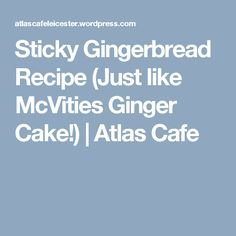 Sticky Gingerbread Recipe (Just like McVities Ginger Cake!) | Atlas Cafe