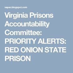 Virginia Prisons Accountability Committee: PRIORITY ALERTS: RED ONION STATE PRISON
