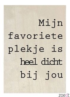 My favourite place is near you Words Quotes, Wise Words, Sayings, Qoutes, Best Quotes, Love Quotes, Dutch Words, Dutch Quotes, Happy Thoughts