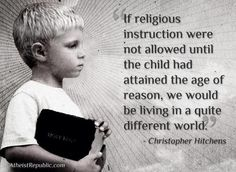 Sadly religious parents are unlikely to refrain from indoctrinating their children any time soon.