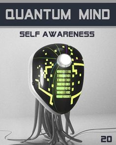 Quantum Mind Self Awareness - The Psychology of the Universe: STEP 20.  The series is for a serious student that cares about LIFE and endeavour to understand how creation functions in fact in specific details.    http://eqafe.com/p/quantum-mind-self-awareness-step-20