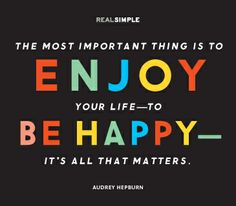 """""""The most important thing is to enjoy your life—to be happy—it's all that matters."""" —Audrey Hepburn #quotes"""