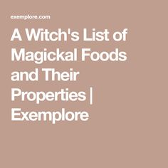 A Witch's List of Magickal Foods and Their Properties | Exemplore