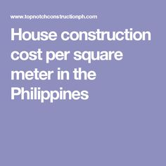 Find This Pin And More On Freelancing Guide House Construction Cost In The PhilippineCost Per Square Meter