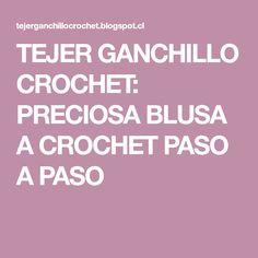 TEJER GANCHILLO CROCHET: PRECIOSA BLUSA A CROCHET PASO A PASO