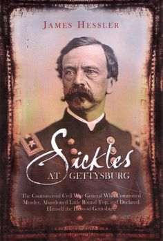 A Biography of Gettysburg's  Most Controversial General