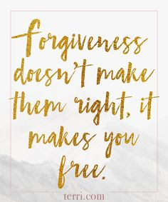 Forgiveness doesn't make them right, it makes you FREE. For more weekly podcast, motivational quotes and biblical, faith teachings as well as success tips, follow Terri Savelle Foy on Pinterest, Instagram, Facebook, Youtube or Twitter!