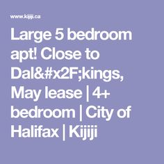 Large 5 bedroom apt! Close to Dal/kings, May lease | 4+ bedroom | City of Halifax | Kijiji