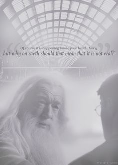 "HP challenge day 17 - My favorite hp quote is from Dumbledore:  ""Of course it is happening inside your head, Harry, but why on earth should that mean that it is not real?"" What is your favorite quote from HP?"
