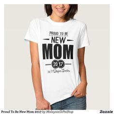 Proud To Be New Mom 2017 T-shirt